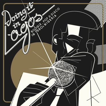 Various - Doing It In Lagos: Boogie - Pop and Disco In 1980s Nigeria - LPx3