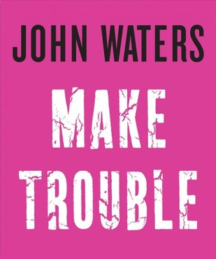Make trouble john waters