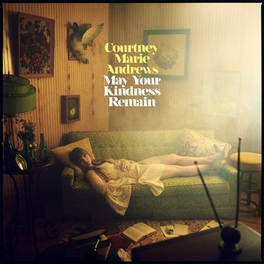 Courtney marie andrews   may your kindness remain