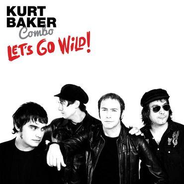 Kurt baker combo let's go wild!