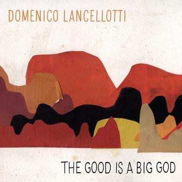 Domenico lancellotti   the good is a big god   lbop88cd 800x800