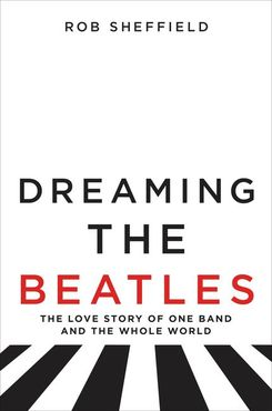 Rob sheffield dreaming the beatles