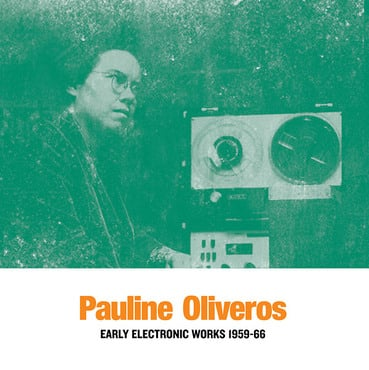 Pauline oliveros early electronic works