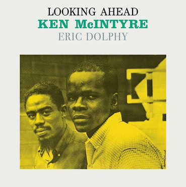 Ken mcintyre with eric dolphy looking ahead
