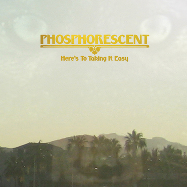 Phosphorescent here's to taking it