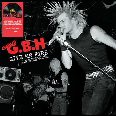 GBH - Give Me Fire: Live At The Showplace - Dover - NJ July 17th - 1983 - LP