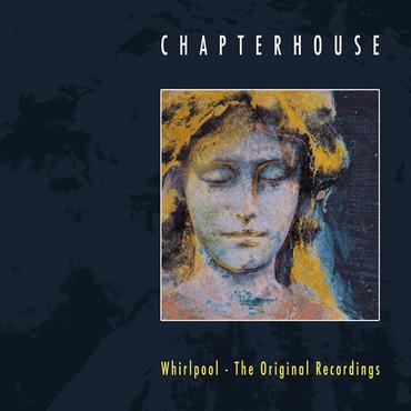 Chapterhouse whirlpool   the original recordings orbit059lp
