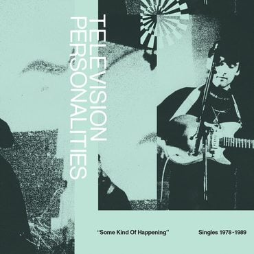 Television personalities   some kind of happening singles 1978 1989
