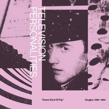 Television personalities   some kind of trip singles 1990 1994