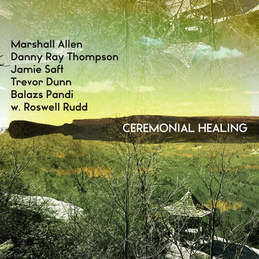 Marshall allen  danny ray thompson etc   ceremonial healing
