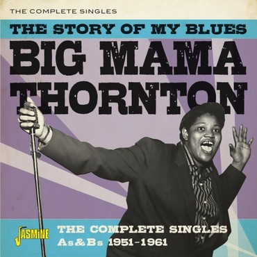Big Mama Thornton - The Story of My Blues - The complete singles A's and  B's 1951-1961 - CD