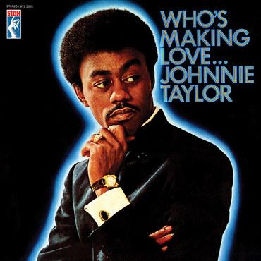 Johnnie taylor %e2%80%8e%e2%80%93 who's making love