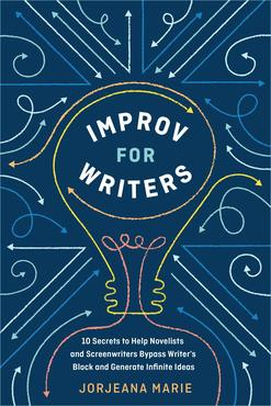 Improv for writers  10 secrets to help novelists and screenwriters bypass writer's block and generate infinite ideas