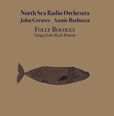 North sea radio orchestra john greaves annie barbazza folly bololey  songs from robert wyatt's rock bottom d