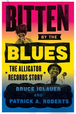 Bitten by the blues  the alligator records story %28chicago visions and revisions%29