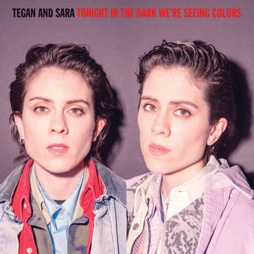 Tegan and sara  tonight were in the dark seeing colors