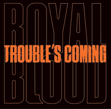 """Royal Blood - Troubles Coming - 7"""" – Rough Trade"""