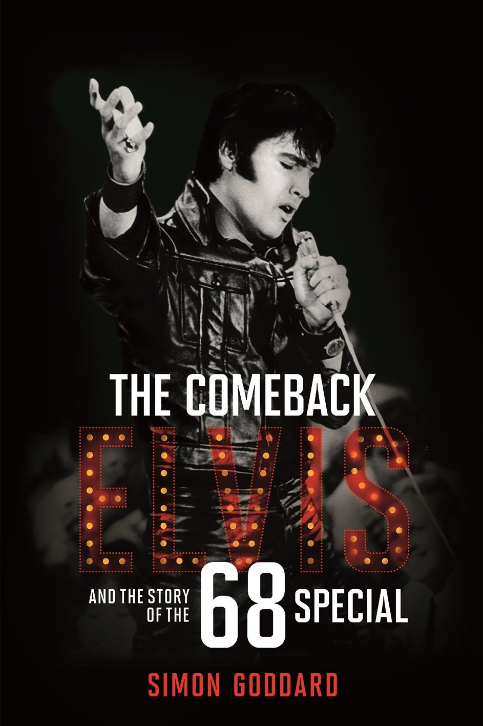 Simon goddard  the comeback  elvis and the story of the 68 special